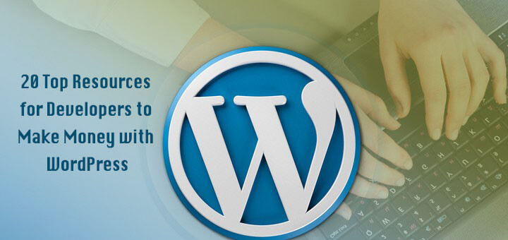 20 Top Resources for Developers to Make Money with WordPress